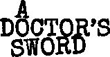 A Doctors Sword